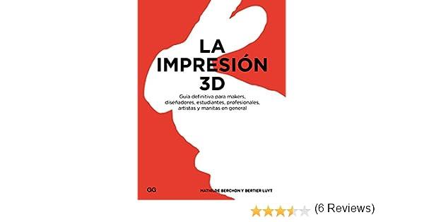 La impresión 3D: Guía definitiva para makers, diseñadores ...