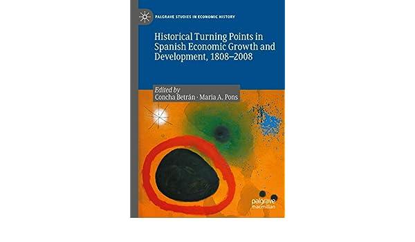 Historical Turning Points in Spanish Economic Growth and Development, 1808–2008 Palgrave Studies in Economic History: Amazon.es: Betrán, Concha, Pons, Maria A.: Libros en idiomas extranjeros