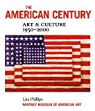 The American Century : Art and Culture, 1950-2000, Phillips, Lisa and Haskell, Barbara, 0874271231