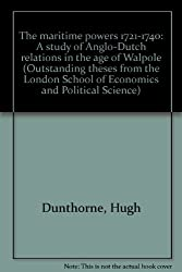 The maritime powers 1721-1740: A study of Anglo-Dutch relations in the age of Walpole (Outstanding theses from the London School of Economics and Political Science)