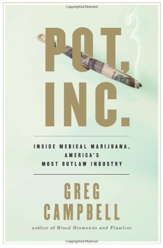 Pot, Inc.: Inside Medical Marijuana, America's Most Outlaw Industry