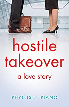 Hostile Takeover: A Love Story by [Piano, Phyllis J.]