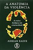 img - for Anatomia da Violencia, A: As Raizes Biologicas da Criminalidade book / textbook / text book