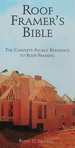 The Roof Framer's Bible: The Complete Pocket Reference to Roof Framing