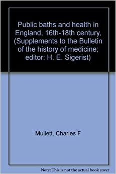 Public baths and health in England, 16th-18th century, (Supplements to the Bulletin of the history of medicine: editor: H. E. Sigerist)