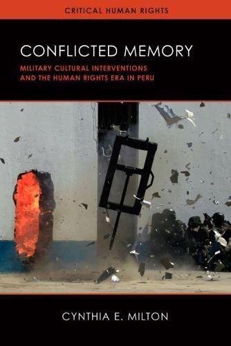 Conflicted Memory: Military Cultural Interventions and the Human Rights Era in Peru (Critical Human Rights)