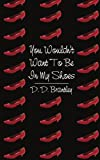 You Wouldn't Want to Be in My Shoes, D. D. Brantley, 1434308790