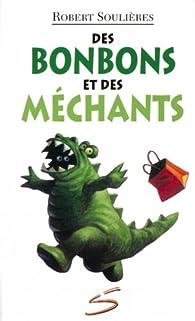 Des bonbons et des méchants par Robert Soulières