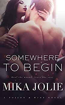 Somewhere to Begin: A Poison & Wine Novel by [Jolie, Mika]