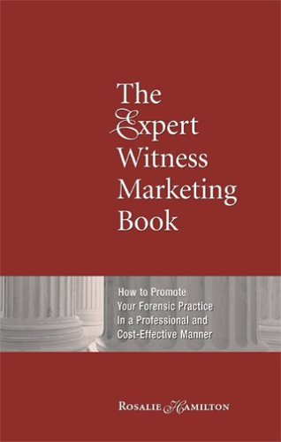 The Expert Witness Marketing Book: How to Promote Your Forensic Practice in a Professional and Cost-Effective Manner