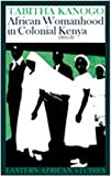 African Womanhood in Colonial Kenya, 1900-1950, Tabitha Kanogo, 0821415670
