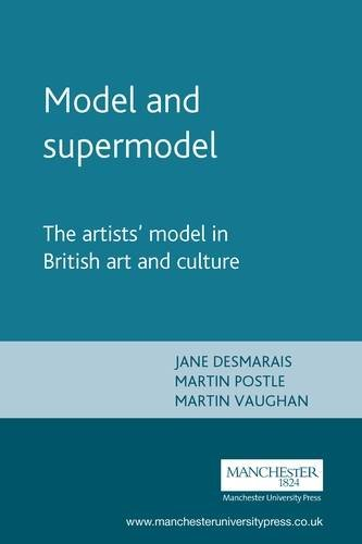 Model and supermodel: The artists' model in British art and culture (Critical Perspectives in Art History MUP)
