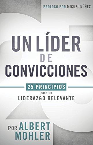 Un lider de convicciones: 25 principios para un liderazgo relevante (Spanish Edition) [Al Mohler] (Tapa Blanda)