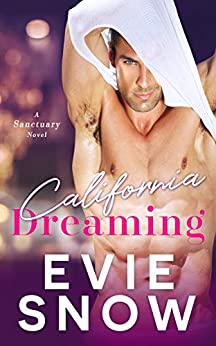California Dreaming: A Romantic Comedy (Sanctuary Book 2) by [Snow, Evie]