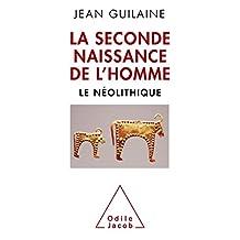 SECONDE NAISSANCE DE L'HOMME (LA) : LE NÉOLITHIQUE