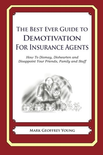 Download The Best Ever Guide to Demotivation for Insurance Agents: How To Dismay, Dishearten and Disappoint Your Friends, Family and Staff pdf epub
