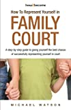 How To Represent Yourself in Family Court: A step-by-step guide to giving yourself the best chance of successfully representing yourself in court: 1 (How2Become)