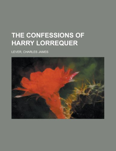 The Confessions of Harry Lorrequer - Volume 6 Charles James Lever