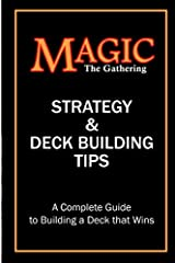 Magic the Gathering Strategy and Deck Building Tips: A Complete Guide to Building a Magic Deck that Wins!Magic the Gathering is an amazing game to play. At its core it's a game of strategy, planning and execution. If you're deck is weak in st...