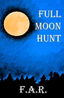 Full Moon Hunt (Walker Chronicles Book 2) by [F.A.R.]