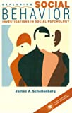 Exploring Social Behavior : Investigations in Social Psychology, Schellenberg, James A., 0205138616