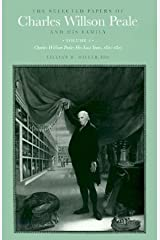 The Selected Papers of Charles Willson Peale and His Family: Volume 4, Charles Willson Peale: His Last Years, 1821-1827 Hardcover