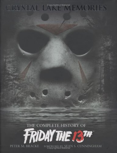 Read Online Crystal Lake Memories: The Complete History of Friday the 13th pdf epub