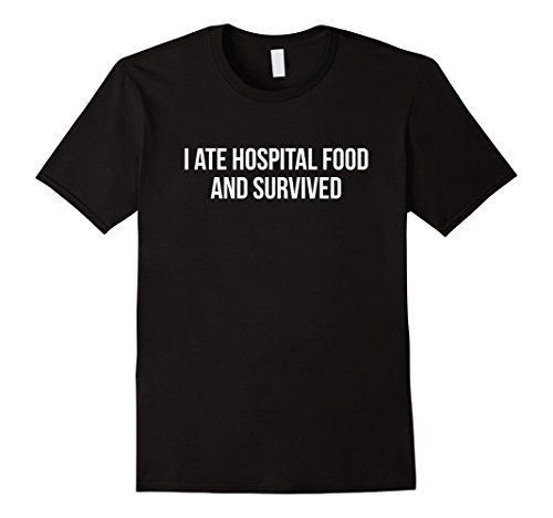 Mens I Ate Hospital Food and Survived Hospital Gifts Shirts XL Black