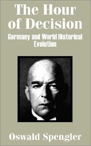 Book cover from The Hour of Decision: Germany and World-Historical Evolution by Oswald Spengler