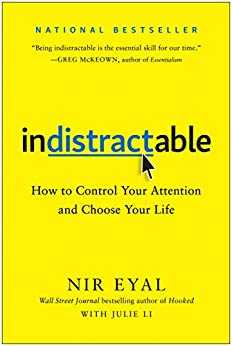 Indistractable: How to Control Your Attention and Choose Your Life by [Eyal, Nir]