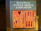 Antique Medical Instruments, Elisabeth Bennion, 0520038320