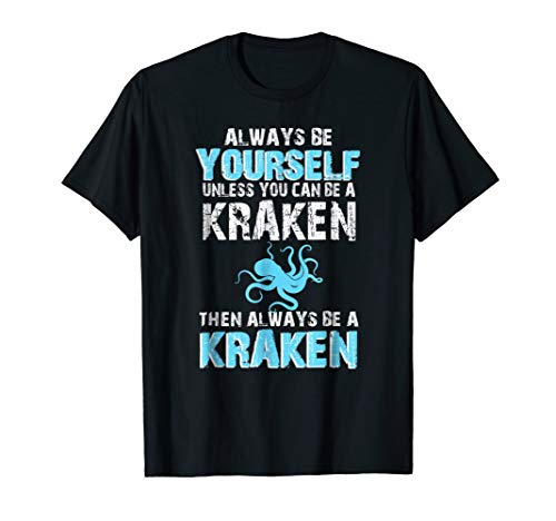 Always be Yourself Unless You Can Be A Kraken Tee Shirt -
