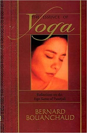 The Essence of Yoga ; Reflections on the Yoga Sutras of ...