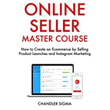 Online Seller Master Course: How to Create an Ecommerce by Selling Product Launches and Instagram Marketing