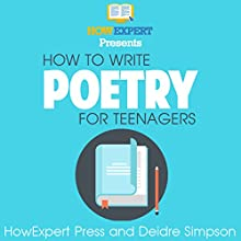 How to Write Poetry for Teenagers Audiobook by  HowExpert Press, Deidre Simpson Narrated by Maren McGuire