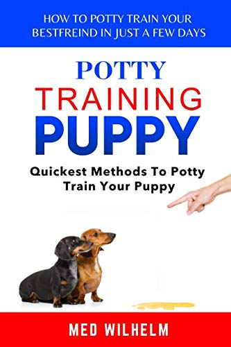 potty training puppy: How to Potty-train Your Puppy in Just A Few Days; Quickest Methods To Potty Train Your Puppy (Drawers Restroom)