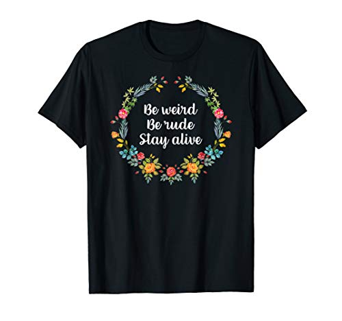 True Crime Podcast Junkie Be Weird Be Rude Stay Alive Tshirt