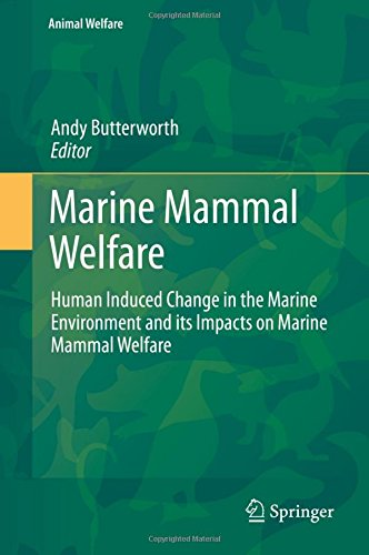 Marine Mammal Welfare: Human Induced Change in the Marine Environment and its Impacts on Marine Mammal Welfare (Animal Welfare)