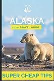 Super Cheap Alaska - Travel Guide 2020: Enjoy a $3,000 trip to Alaska for under $1,000