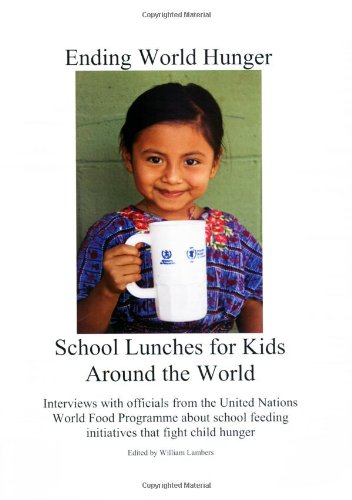 Ending World Hunger: School Lunches for Kids Around the World (Interviews with officials from the United Nations World Food Programme about school feeding initiatives that fight child hunger) (Ending The Food Fight compare prices)