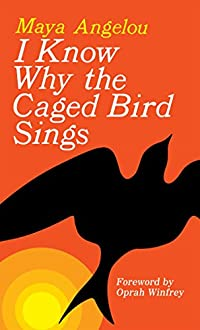 I know Why Caged Birds sings - Maya Angelou