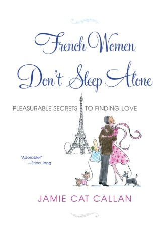 French Women Don't Sleep Alone: Pleasurable Secrets to Finding Love [Jamie Callan] (Tapa Blanda)