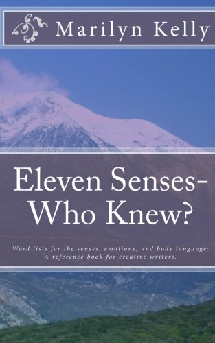 Eleven Senses- Who Knew?: Word lists for the senses, emotions, and body language: A reference book for creative writers.