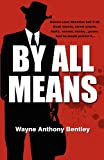 By All Means, Wayne Anthony Bentley, 1462655009