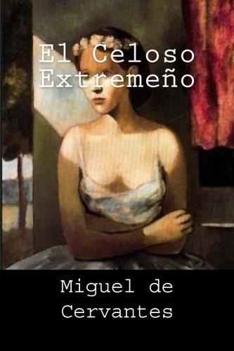 El Celoso Extremeño (Spanish Edition) [Miguel de Cervantes] (Tapa Blanda)