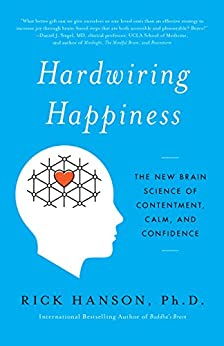 Hardwiring Happiness: The New Brain Science of Contentment, Calm, and Confidence by [Hanson, Rick]