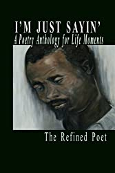 I'm Just Sayin': A Poetry Anthology for Life Moments
