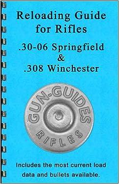 Reloading Guide Rifles  30-06 &  308 (Gun-Guides Reloading