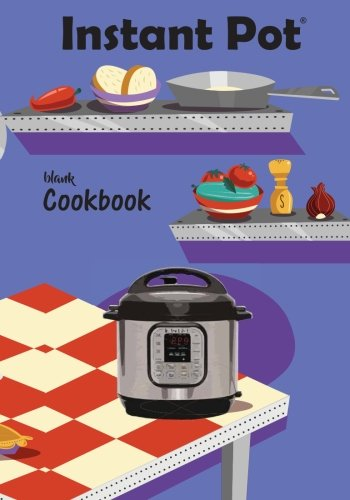 Instant Pot Blank Cookbook: Blank Instant Pot Recipe Book to Collect Your Favorite Instant Pot Recipes or any Pressure Cooker Recipes; Make your Own ... Ratings, Notes and Pressure Cooker Settings by River Breeze Press