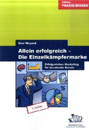 Allein erfolgreich - Die Einzelkämpfermarke: Erfolgreiches Marketing für beratende Berufe Broschiert – Juni 2009 Giso Weyand BusinessVillage 393835822X Werbung